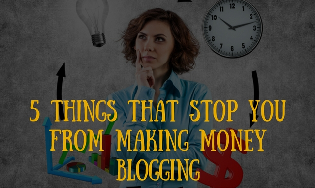 5 Things that stop you from making money blogging