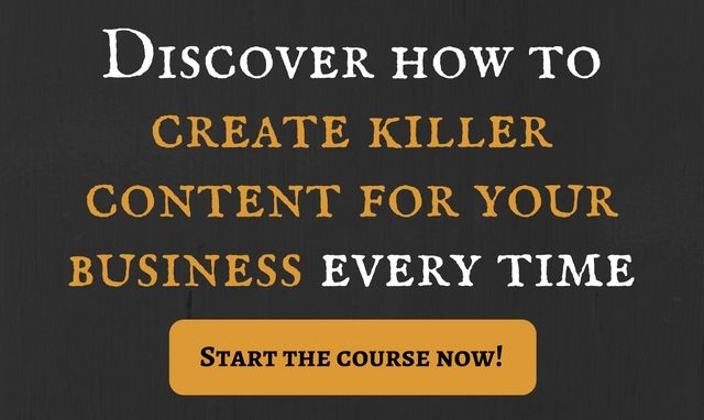 how to create killer content for your business every time