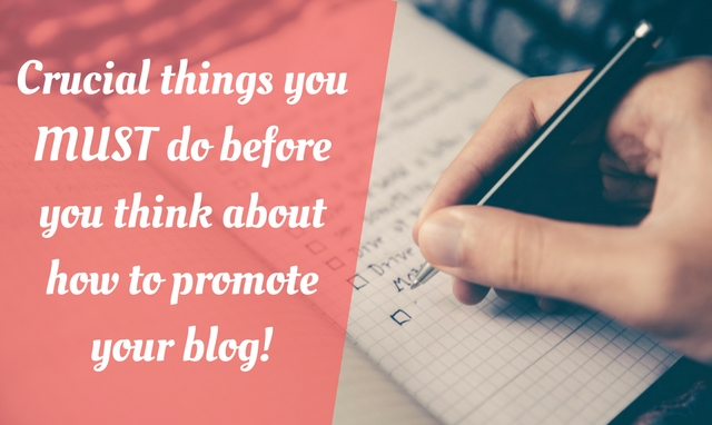 How to promote your blog? You must do these BEFORE you promote your blog